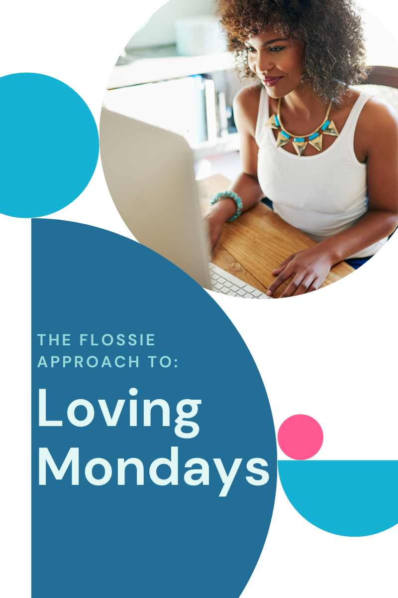 The Flossie Approach to Loving Mondays